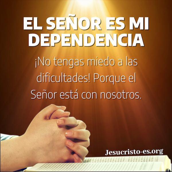 El Señor es mi dependencia
