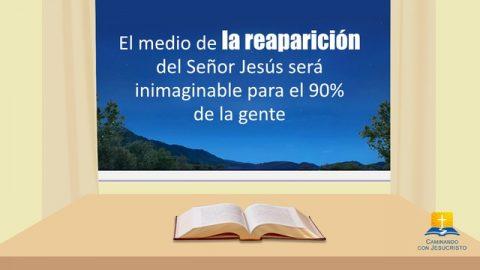 El medio de la reaparición del Señor Jesús será inimaginable para el 90% de la gente