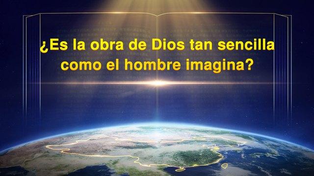 ¿Es la obra de Dios tan sencilla como el hombre imagina?
