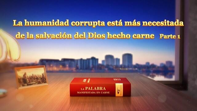 La humanidad corrupta está más necesitada de la salvación del Dios hecho carne (Parte 1)