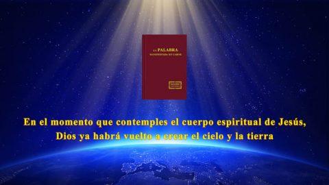 En el momento que contemples el cuerpo espiritual de Jesús, Dios ya habrá vuelto a crear el cielo y la tierra